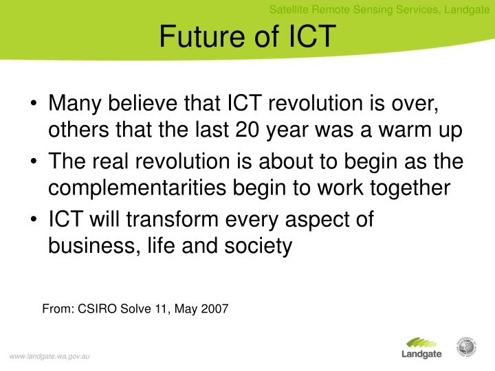 Many believe that ICT revolution is over, others that the last 20 year was a warm up