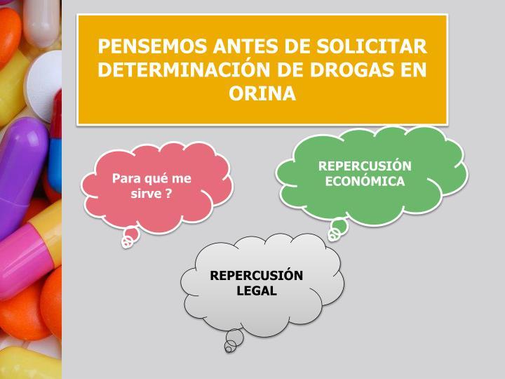 PENSEMOS ANTES DE SOLICITAR DETERMINACIÓN DE DROGAS EN ORINA