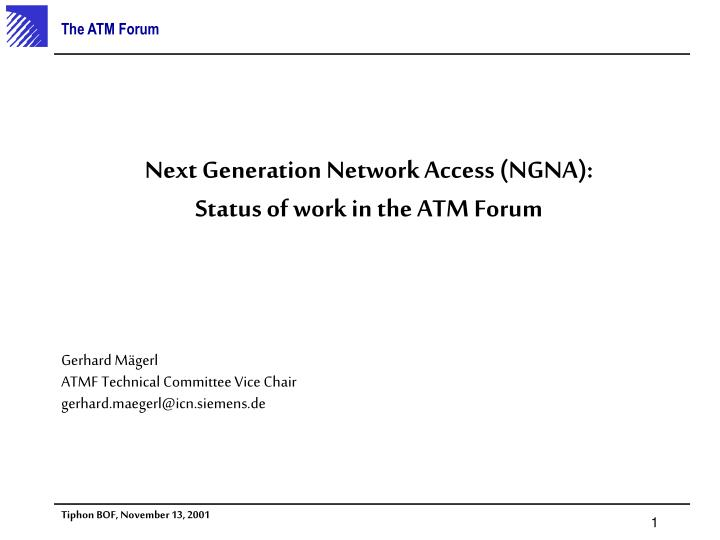 Next generation network access ngna status of work in the atm forum