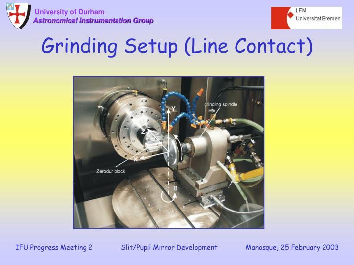 Grinding Setup (Line Contact)