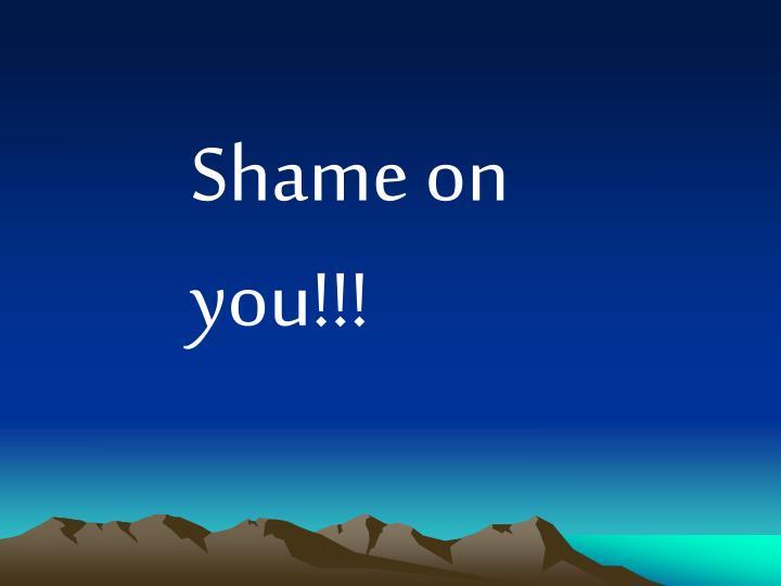 Shame on you!!!
