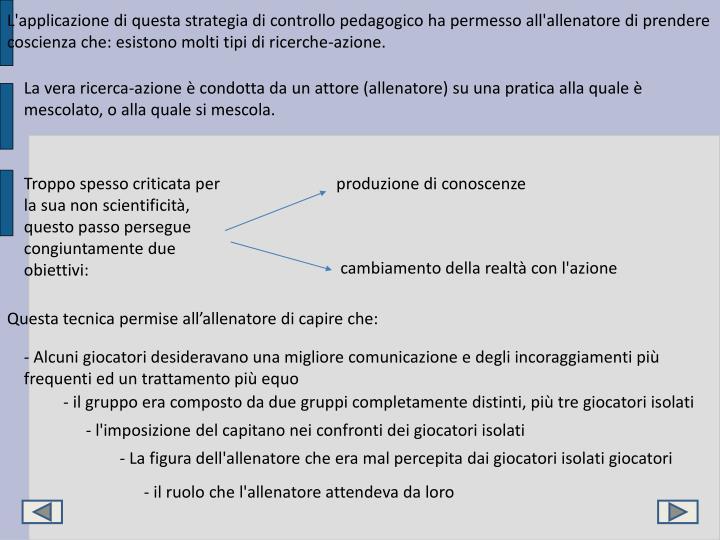 L'applicazione di questa strategia di controllo pedagogico ha permesso all'allenatore di prendere coscienza che: esistono molti tipi di ricerche-azione.