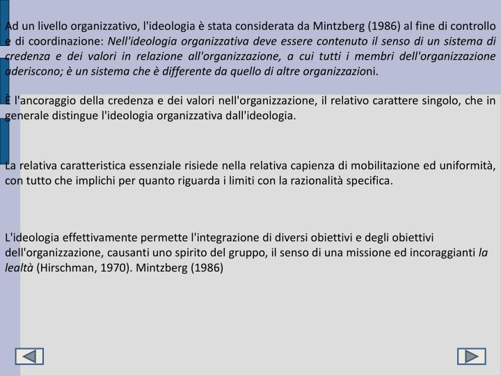 Ad un livello organizzativo, l'ideologia è stata considerata da Mintzberg (1986) al fine di controllo e di coordinazione: