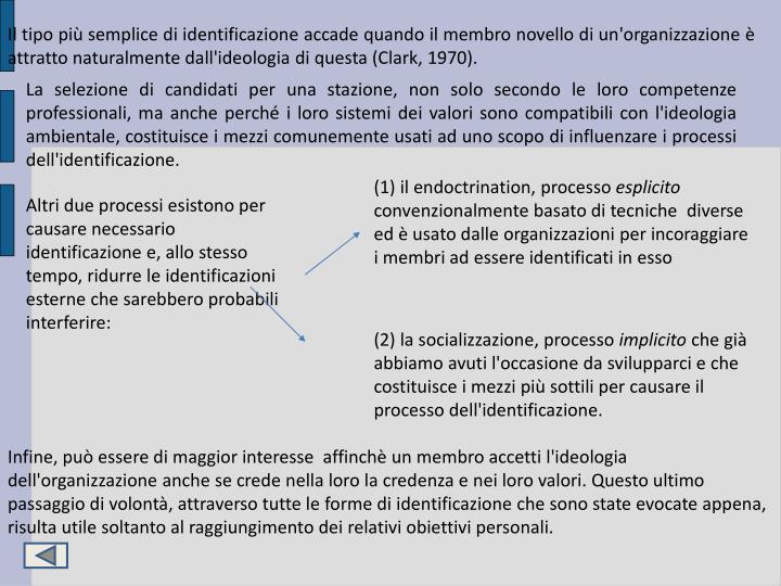 Il tipo più semplice di identificazione accade quando il membro novello di un'organizzazione è attratto naturalmente dall'ideologia di questa (Clark, 1970).