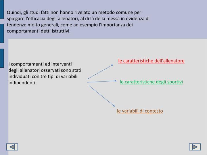 Quindi, gli studi fatti non hanno rivelato un metodo comune per  spiegare l'efficacia degli allenatori, al di là della messa in evidenza di tendenze molto generali, come ad esempio l'importanza dei comportamenti detti istruttivi.