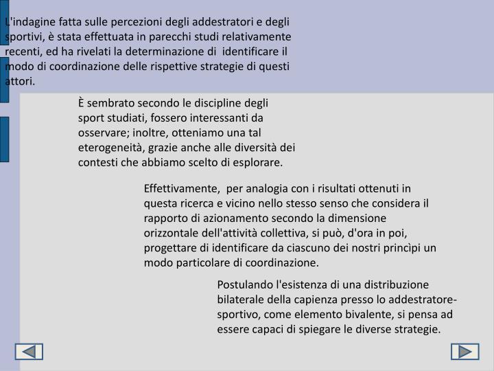 L'indagine fatta sulle percezioni degli addestratori e degli sportivi, è stata effettuata in parecchi studi relativamente recenti, ed ha rivelati la determinazione di  identificare il modo di coordinazione delle rispettive strategie di questi attori.