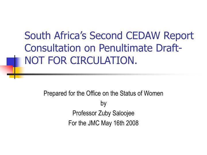 South Africa's Second CEDAW Report   Consultation on Penultimate Draft-NOT FOR CIRCULATION.