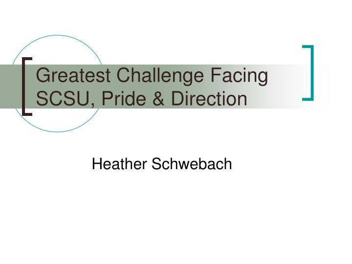 Greatest Challenge Facing SCSU, Pride & Direction