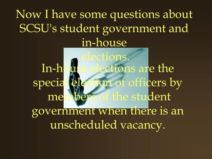 Now I have some questions about SCSU's student government and in-house