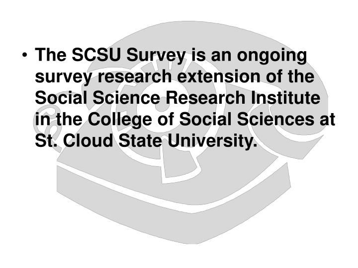 The SCSU Survey is an ongoing survey research extension of the Social Science Research Institute in ...