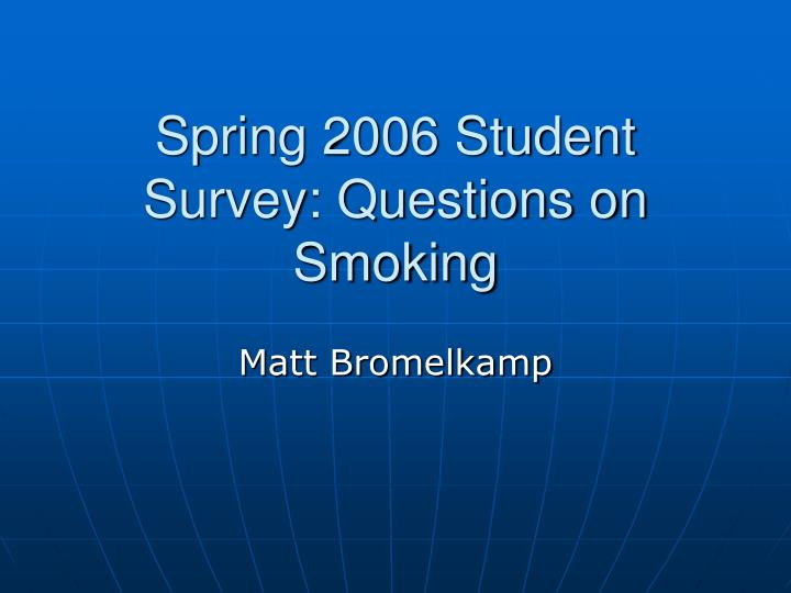 Spring 2006 Student Survey: Questions on Smoking
