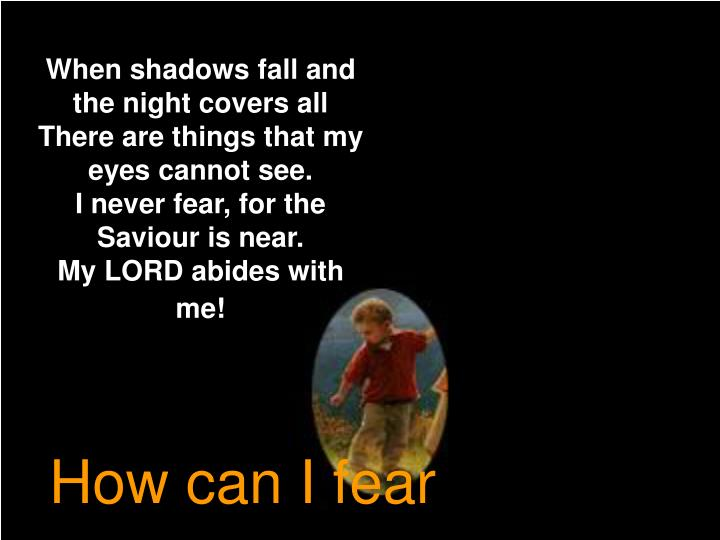 When shadows fall and the night covers all