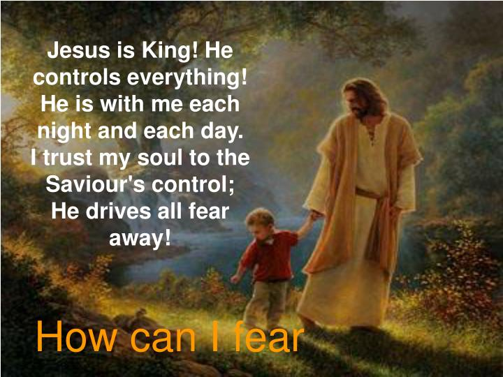 Jesus is King! He controls everything!