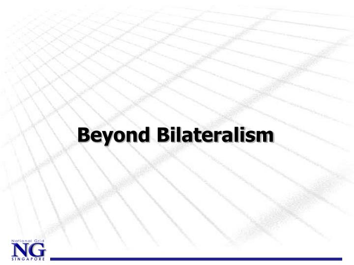 Beyond Bilateralism