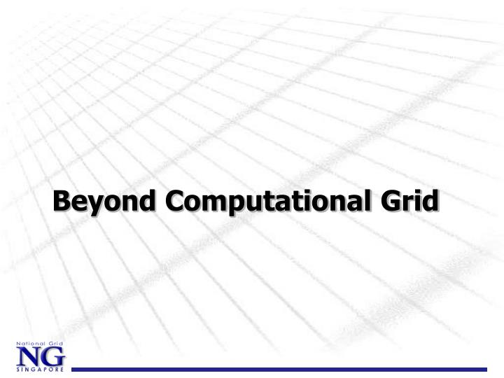 Beyond Computational Grid