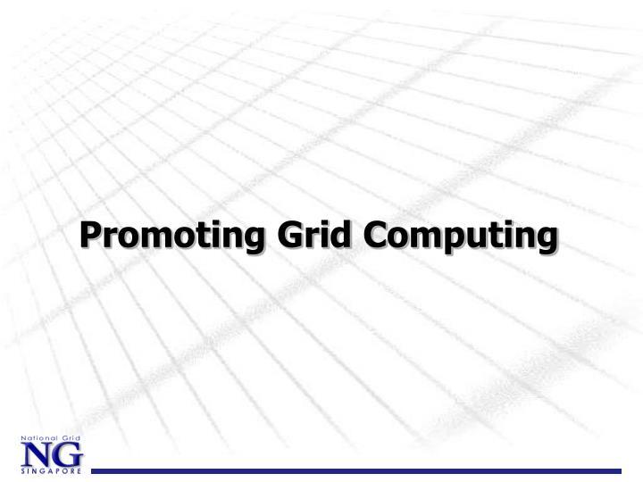Promoting Grid Computing