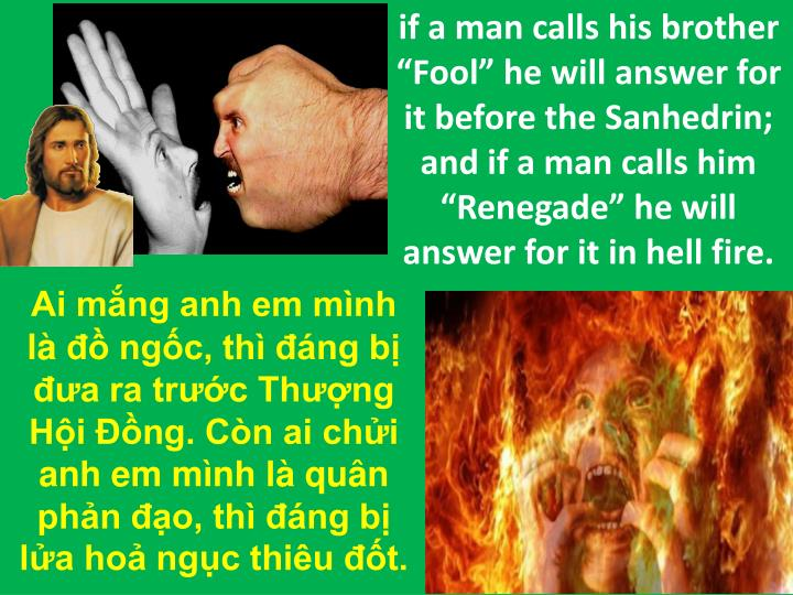 "if a man calls his brother ""Fool"" he will answer for it before the Sanhedrin; and if a man calls him ""Renegade"" he will answer for it in hell fire."