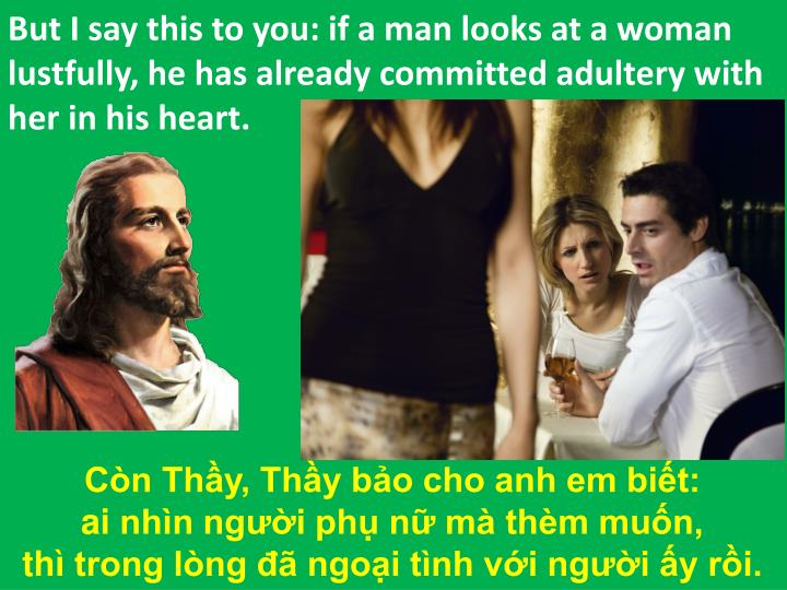 But I say this to you: if a man looks at a woman lustfully, he has already committed adultery with her in his heart.