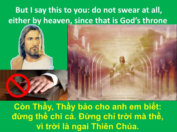 But I say this to you: do not swear at all, either by heaven, since that is God's throne