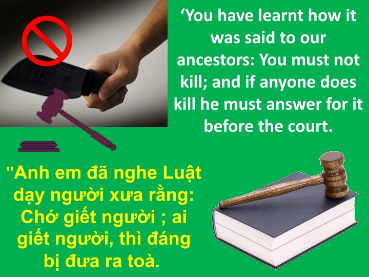 'You have learnt how it was said to our ancestors: You must not kill; and if anyone does kill he must answer for it before the court.