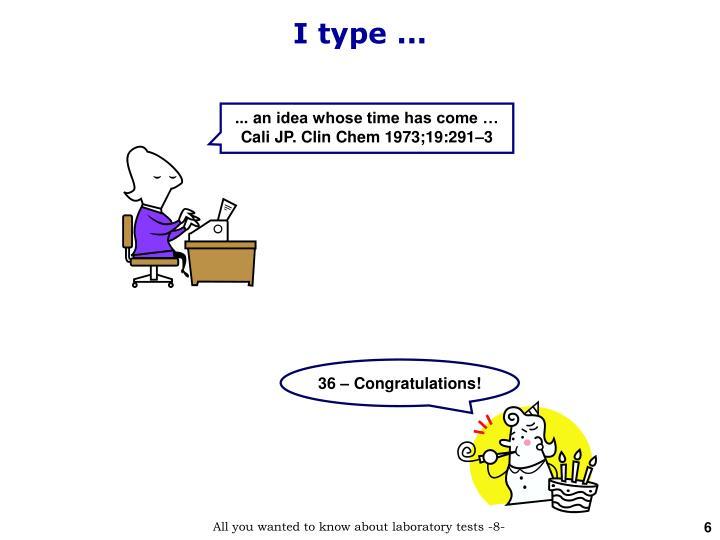 I type ...