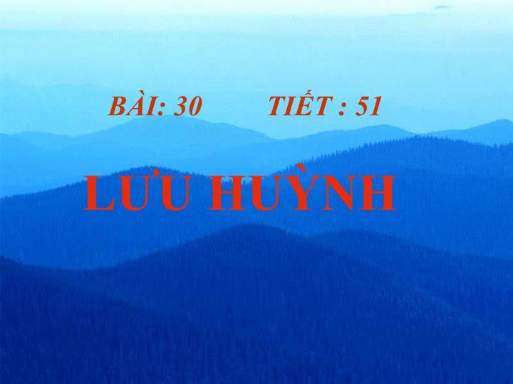 BÀI: 30         TIẾT : 51