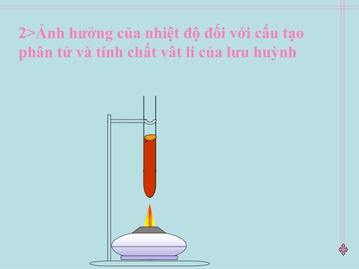 2>Ảnh hưởng của nhiệt độ đối với cấu tạo phân tử và tính chất vât lí của lưu huỳnh