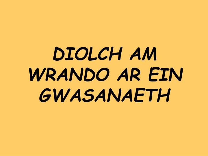 DIOLCH AM WRANDO AR EIN GWASANAETH