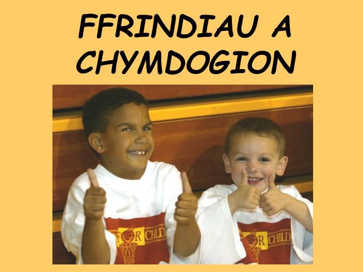 FFRINDIAU A CHYMDOGION