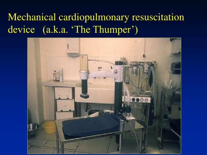 Mechanical cardiopulmonary resuscitation device   (a.k.a. 'The Thumper')