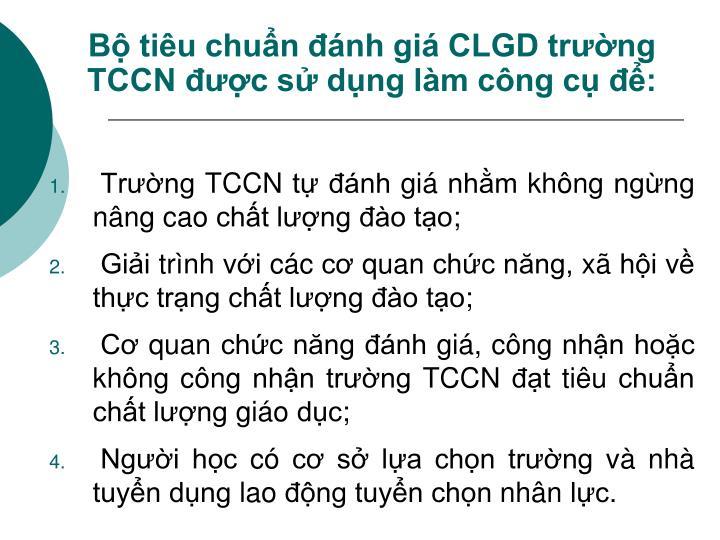 Bộ tiêu chuẩn đánh giá CLGD trường TCCN được sử dụng làm công cụ để: