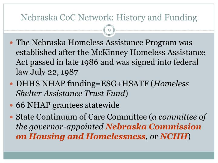 The Nebraska Homeless Assistance Program was established after the McKinney Homeless Assistance Act passed in late 1986 and was signed into federal law July 22, 1987