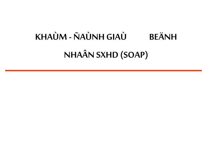 KHAÙM - ÑAÙNH GIAÙ             BEÄNH NHAÂN SXHD (SOAP)