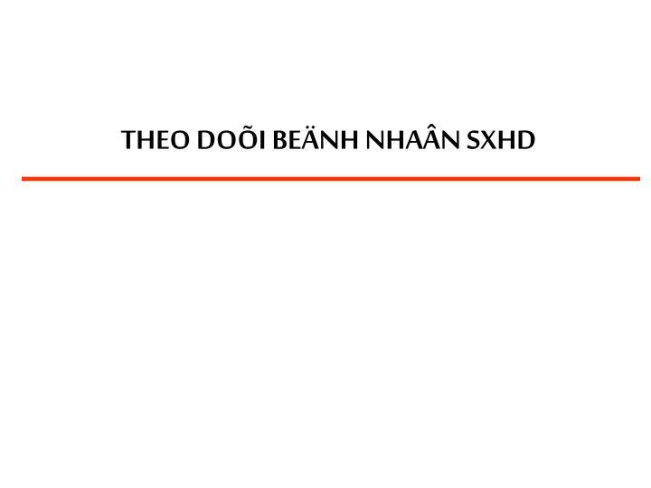 THEO DOÕI BEÄNH NHAÂN SXHD