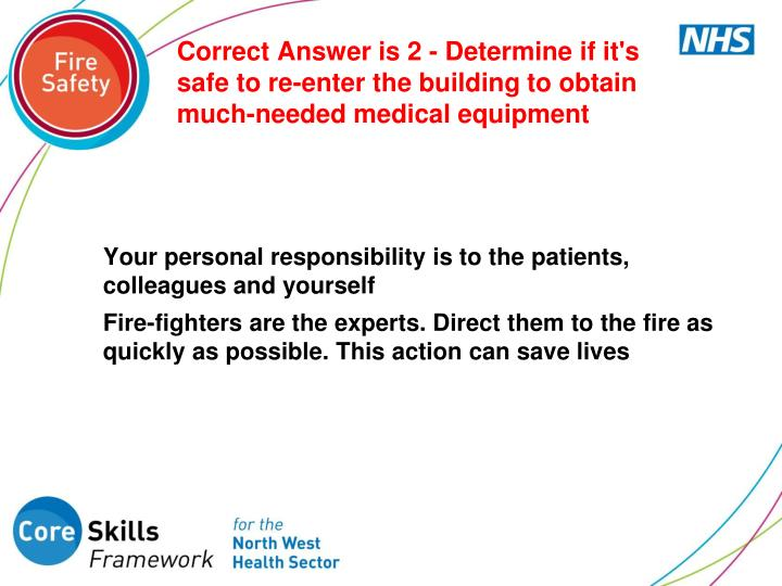 Correct Answer is 2 - Determine if it's safe to re-enter the building to obtain much-needed medical equipment