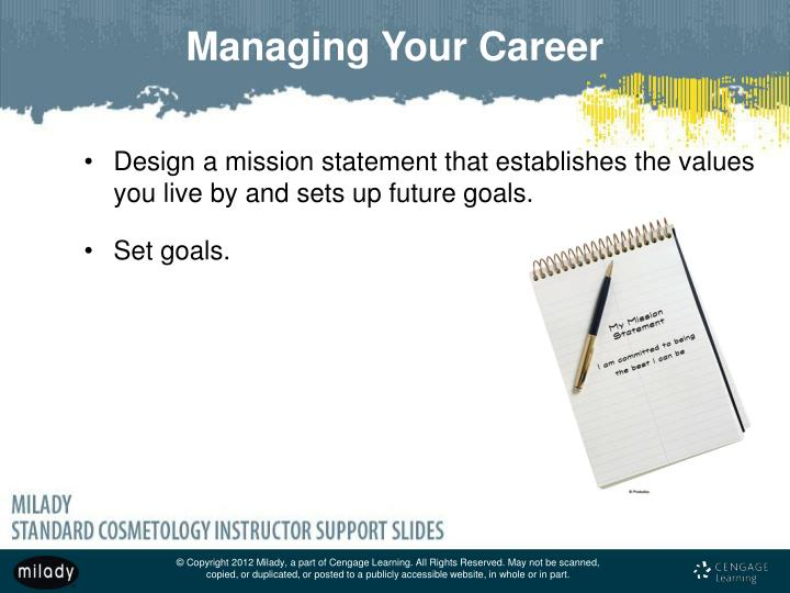 Design a mission statement that establishes the values you live by and sets up future goals.