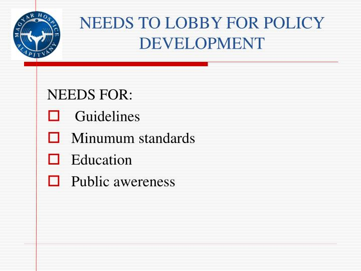 NEEDS TO LOBBY FOR POLICY DEVELOPMENT