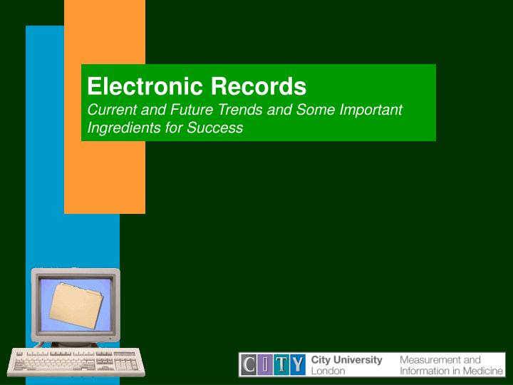 Electronic records current and future trends and some important ingredients for success