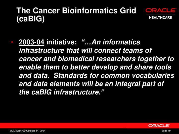 The Cancer Bioinformatics Grid (caBIG)