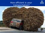 how efficient is your transportation