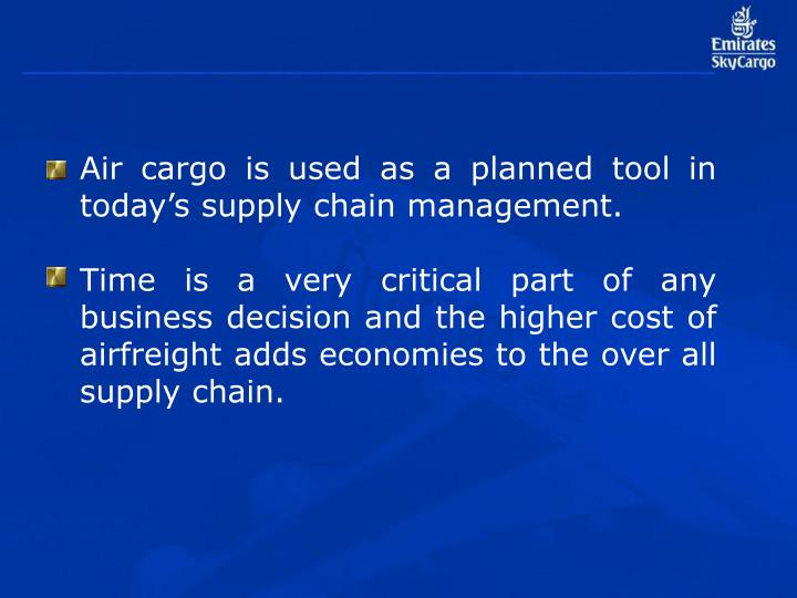 Air cargo is used as a planned tool in today's supply chain management.