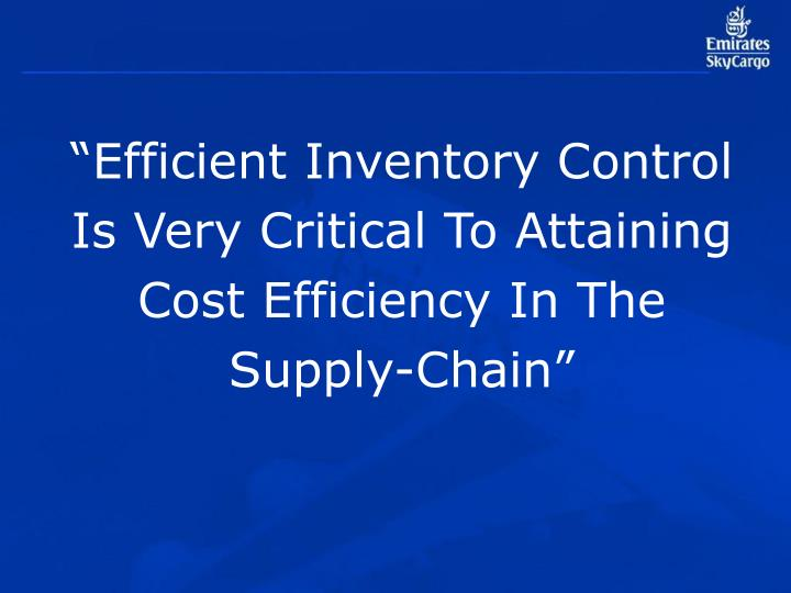 """Efficient Inventory Control Is Very Critical To Attaining Cost Efficiency In The Supply-Chain"""