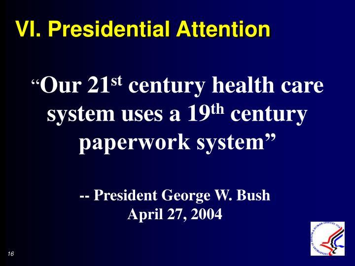 VI. Presidential Attention