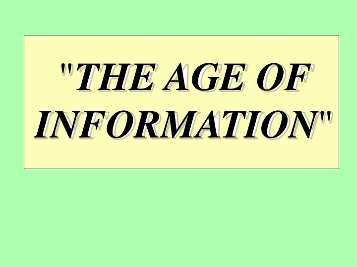 The age of information