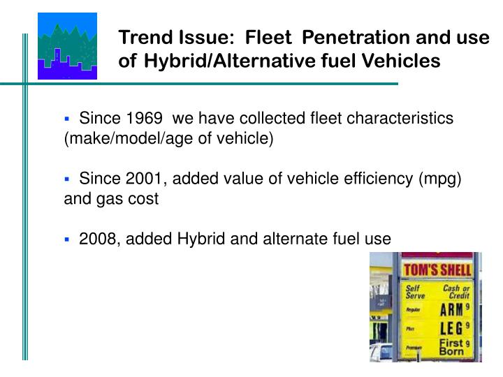 Trend Issue:  Fleet  Penetration and use of Hybrid/Alternative fuel Vehicles