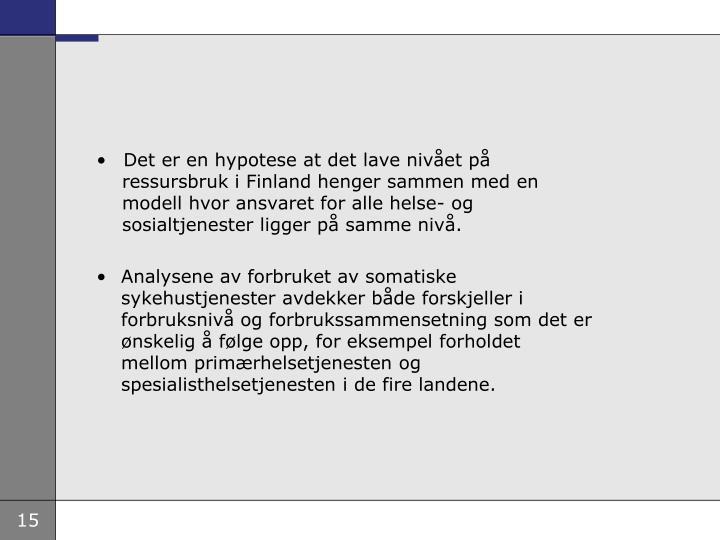 Det er en hypotese at det lave nivet p ressursbruk i Finland henger sammen med en modell hvor ansvaret for alle helse- og sosialtjenester ligger p samme niv.