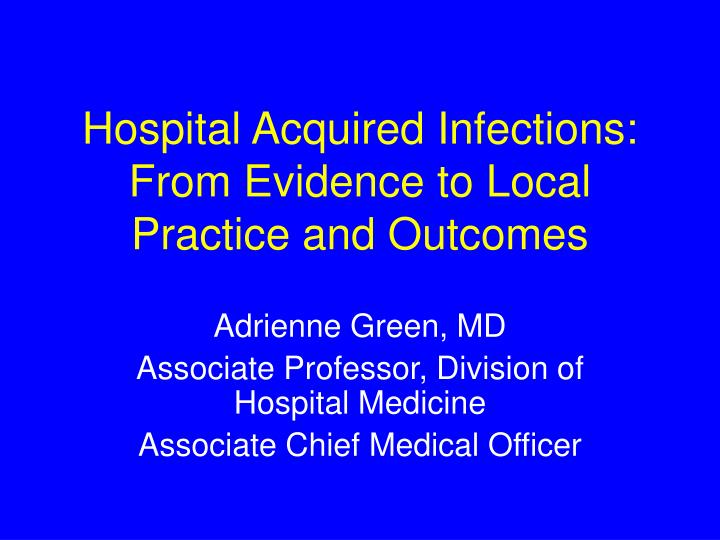 Hospital acquired infections from evidence to local practice and outcomes