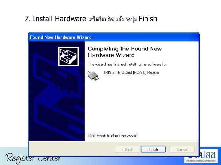 7. Install Hardware