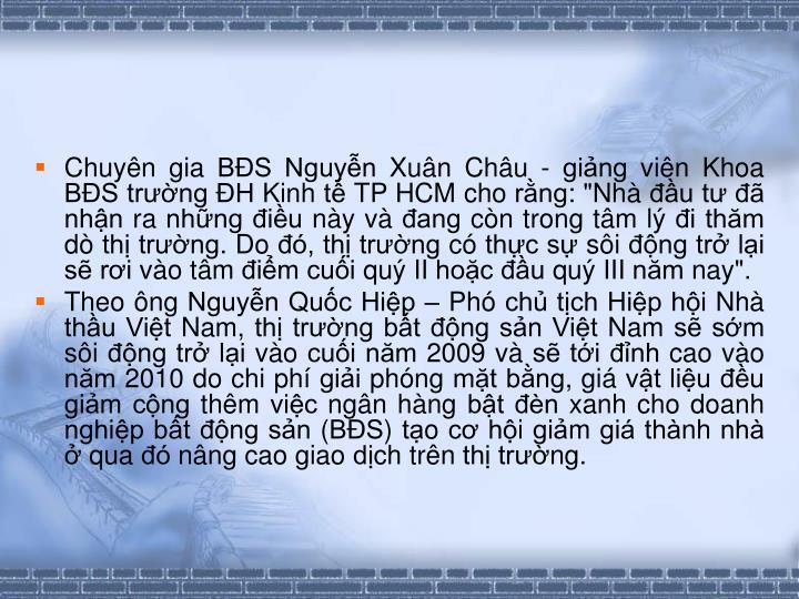 """Chuyn gia BS Nguyn Xun Chu - ging vin Khoa BS trng H Kinh t TP HCM cho rng: """"Nh u t  nhn ra nhng iu ny v ang cn trong tm l i thm d th trng. Do , th trng c thc s si ng tr li s ri vo tm im cui qu II hoc u qu III nm nay""""."""