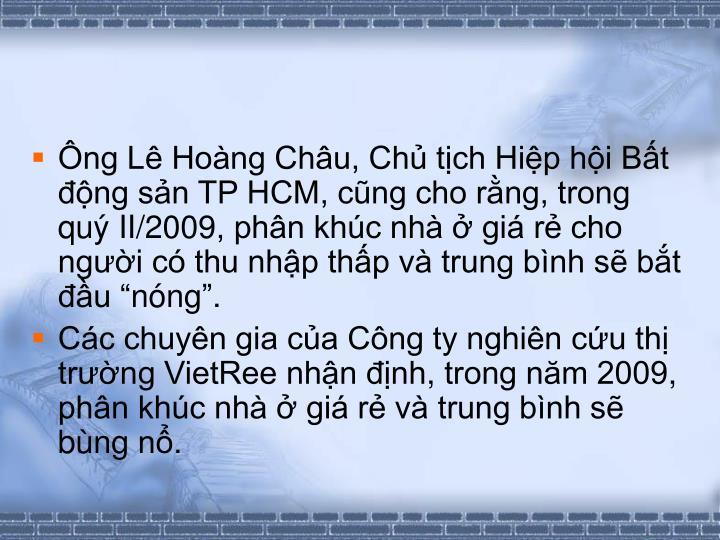 ng L Hong Chu, Ch tch Hip hi Bt ng sn TP HCM, cng cho rng, trong qu II/2009, phn khc nh  gi r cho ngi c thu nhp thp v trung bnh s bt u nng.
